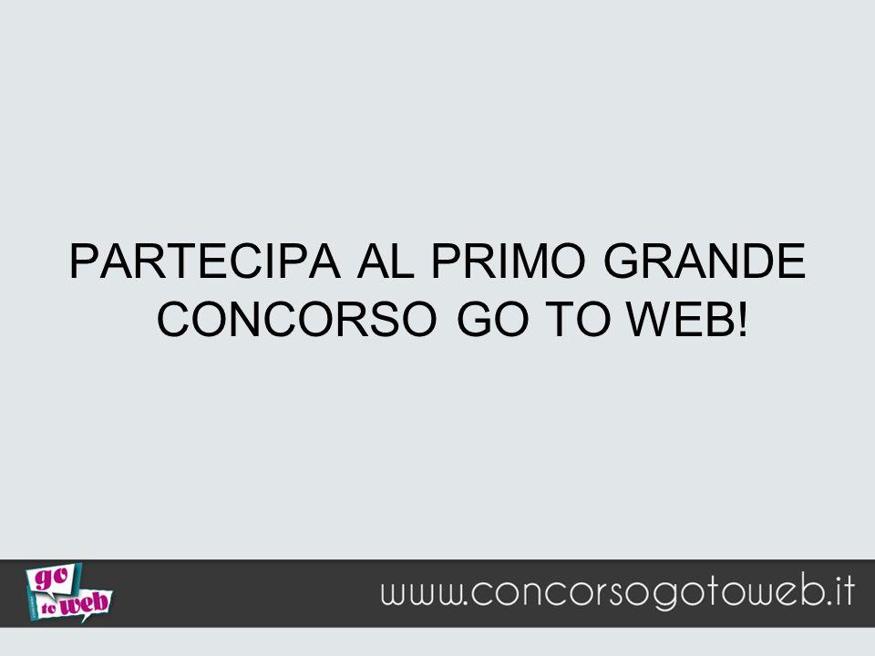 PARTECIPA AL PRIMO GRANDE CONCORSO GO TO WEB!