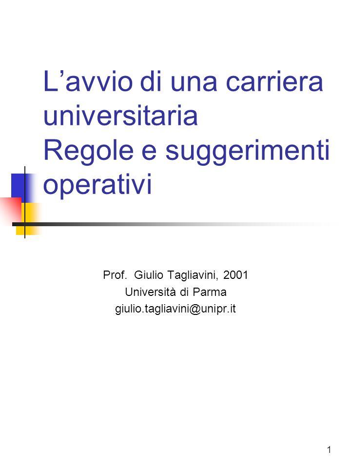 1 Lavvio di una carriera universitaria Regole e suggerimenti operativi Prof. Giulio Tagliavini, 2001 Università di Parma giulio.tagliavini@unipr.it
