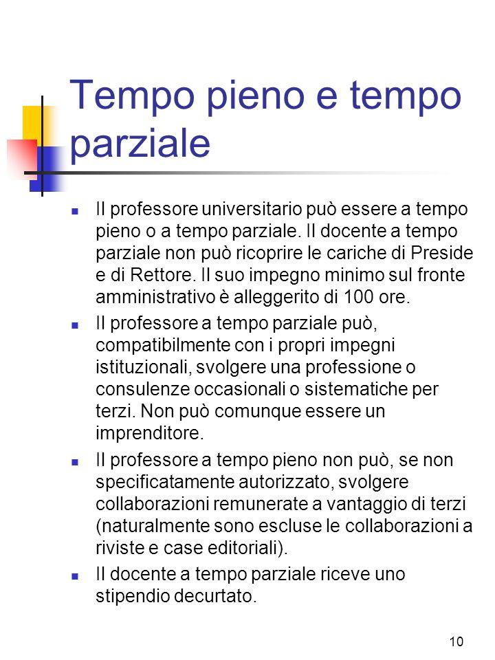 10 Tempo pieno e tempo parziale Il professore universitario può essere a tempo pieno o a tempo parziale. Il docente a tempo parziale non può ricoprire