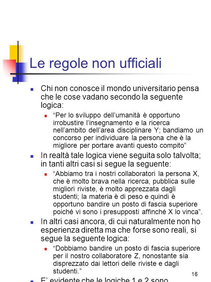 16 Le regole non ufficiali Chi non conosce il mondo universitario pensa che le cose vadano secondo la seguente logica: Per lo sviluppo dellumanità è o