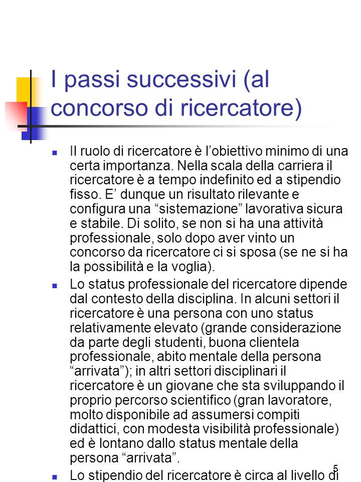 5 I passi successivi (al concorso di ricercatore) Il ruolo di ricercatore è lobiettivo minimo di una certa importanza. Nella scala della carriera il r