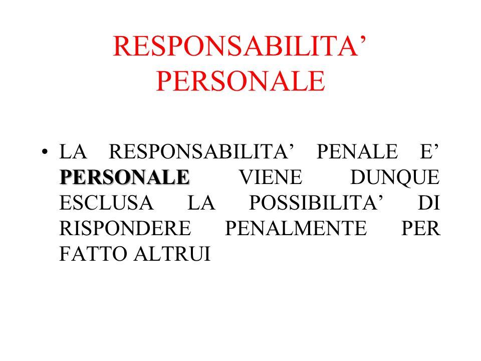 RESPONSABILITA PERSONALE PERSONALELA RESPONSABILITA PENALE E PERSONALE VIENE DUNQUE ESCLUSA LA POSSIBILITA DI RISPONDERE PENALMENTE PER FATTO ALTRUI
