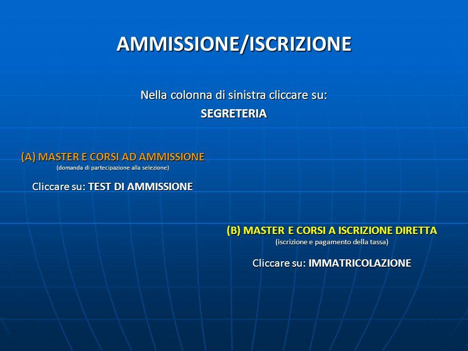 AMMISSIONE/ISCRIZIONE (A) MASTER E CORSI AD AMMISSIONE (domanda di partecipazione alla selezione) Cliccare su: TEST DI AMMISSIONE (B) MASTER E CORSI A