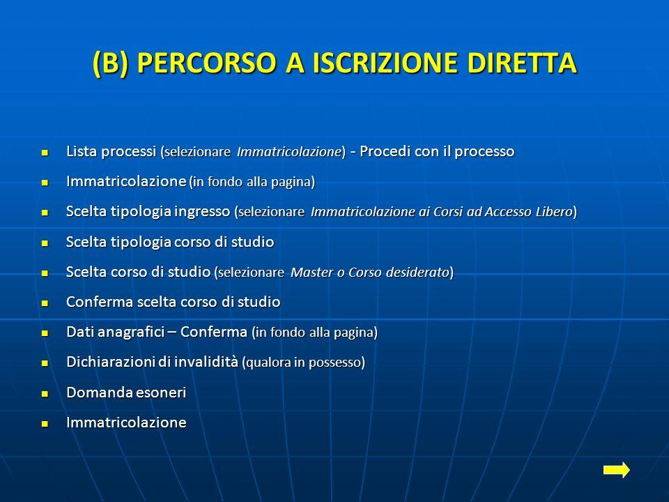 (B) PERCORSO A ISCRIZIONE DIRETTA Lista processi (selezionare Immatricolazione) - Procedi con il processo Lista processi (selezionare Immatricolazione