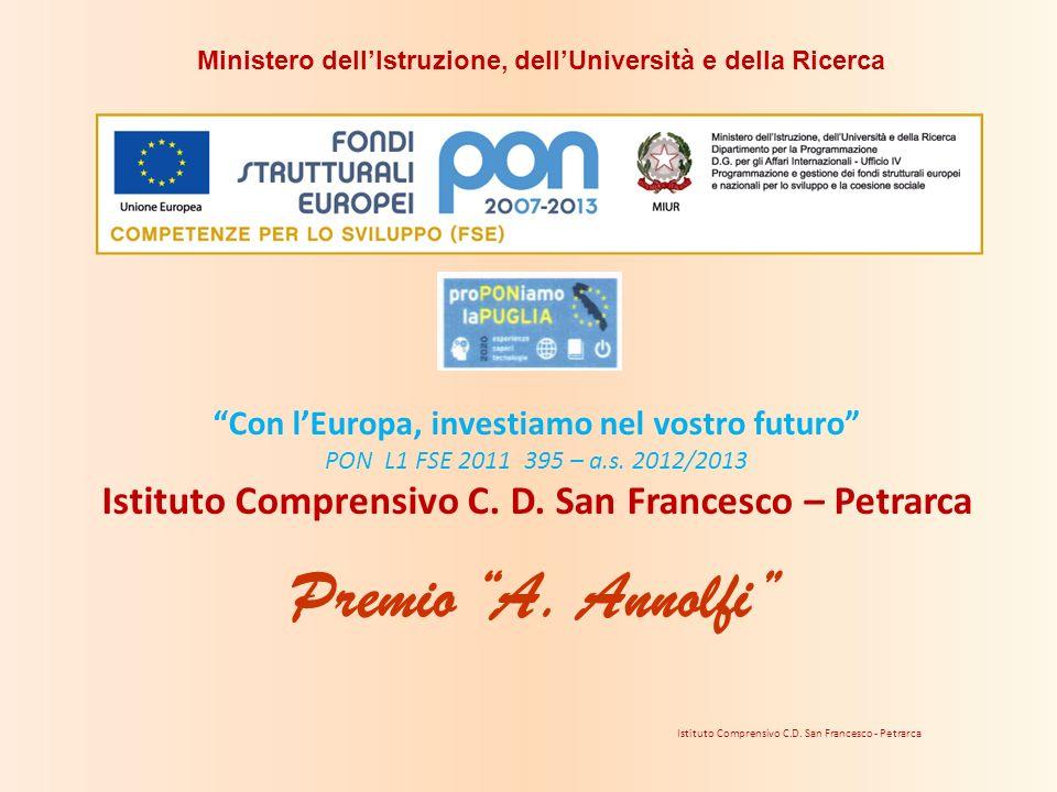 Con lEuropa, investiamo nel vostro futuro PON L1 FSE 2011 395 – a.s. 2012/2013 Istituto Comprensivo C. D. San Francesco – Petrarca Premio A. Annolfi I