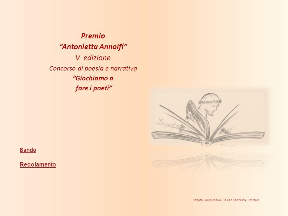 Premio Antonietta Annolfi V edizione Concorso di poesia e narrativa Giochiamo a fare i poeti Istituto Comprensivo C.D. San Francesco - Petrarca Bando