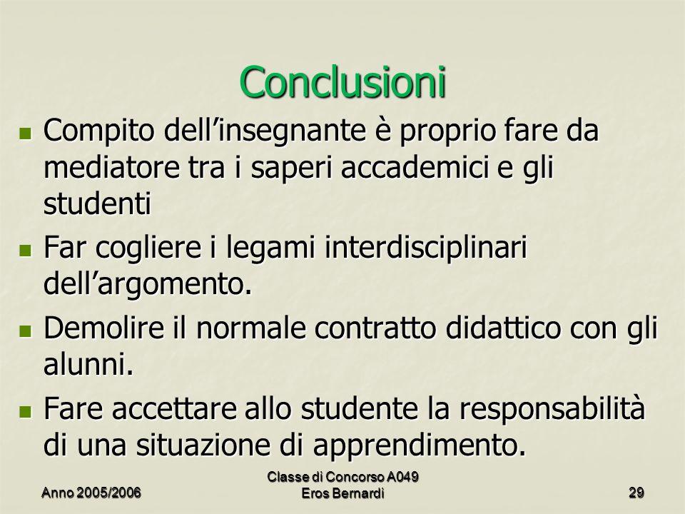 Conclusioni Compito dellinsegnante è proprio fare da mediatore tra i saperi accademici e gli studenti Compito dellinsegnante è proprio fare da mediato