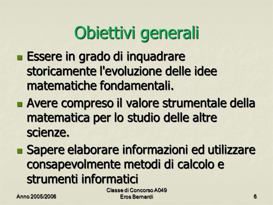 Obiettivi generali Essere in grado di inquadrare storicamente l evoluzione delle idee matematiche fondamentali.