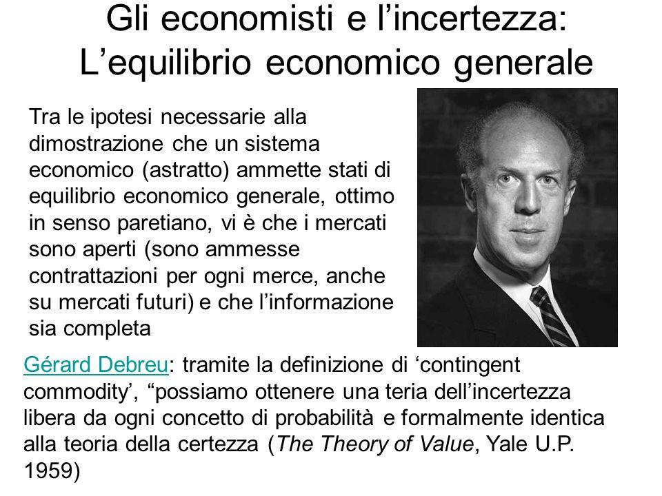 Gli economisti e lincertezza: Lequilibrio economico generale Gérard DebreuGérard Debreu: tramite la definizione di contingent commodity, possiamo otte