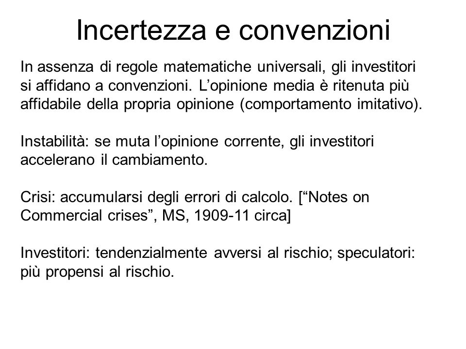 Incertezza e convenzioni In assenza di regole matematiche universali, gli investitori si affidano a convenzioni. Lopinione media è ritenuta più affida