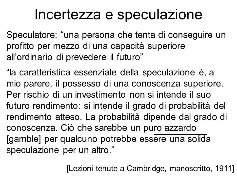 Incertezza e speculazione Speculatore: una persona che tenta di conseguire un profitto per mezzo di una capacità superiore allordinario di prevedere i