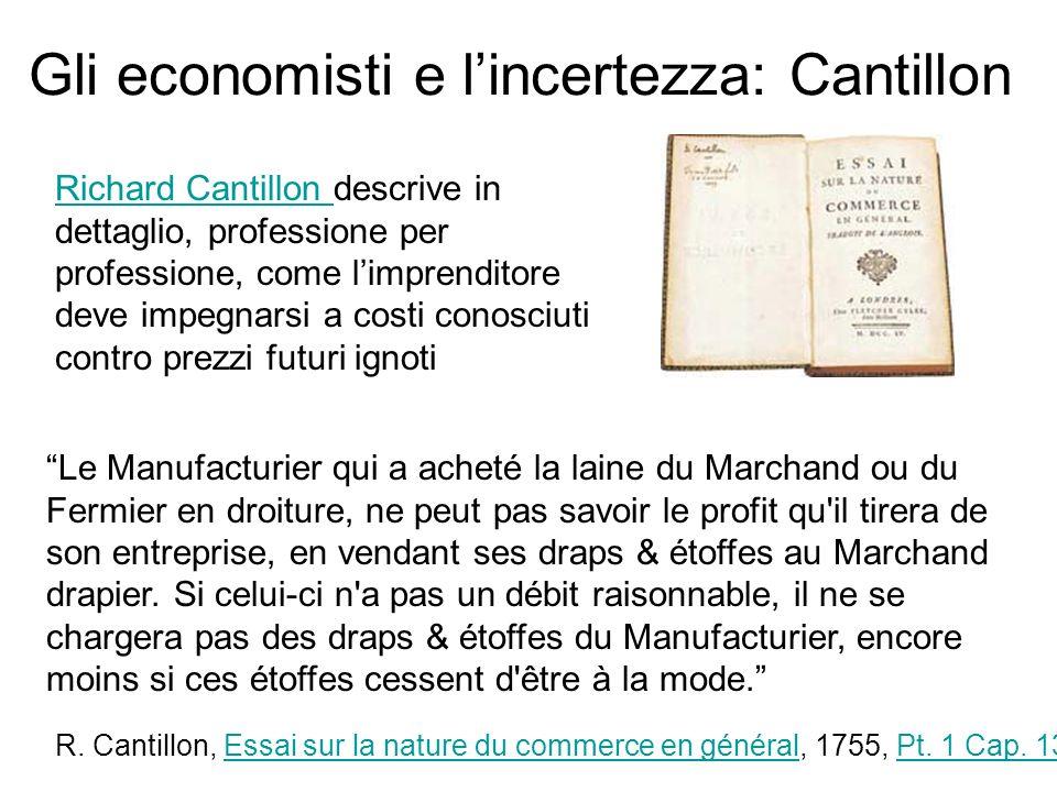 Gli economisti e lincertezza: Cantillon R. Cantillon, Essai sur la nature du commerce en général, 1755, Pt. 1 Cap. 13Essai sur la nature du commerce e