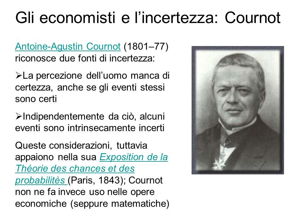 Gli economisti e lincertezza: Cournot Antoine-Agustin CournotAntoine-Agustin Cournot (1801–77) riconosce due fonti di incertezza: La percezione delluo