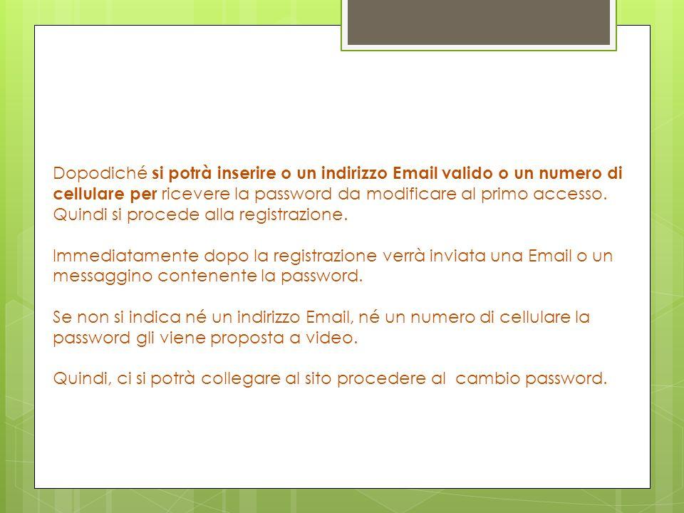 Dopodiché si potrà inserire o un indirizzo Email valido o un numero di cellulare per ricevere la password da modificare al primo accesso. Quindi si pr