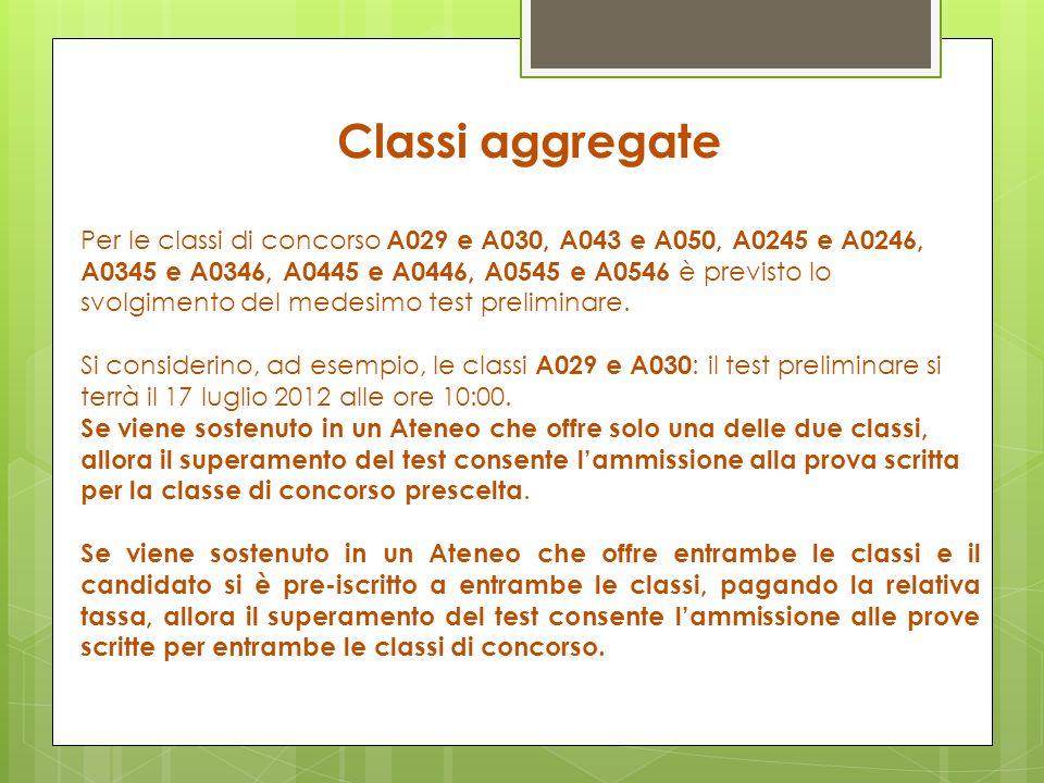 Classi aggregate Per le classi di concorso A029 e A030, A043 e A050, A0245 e A0246, A0345 e A0346, A0445 e A0446, A0545 e A0546 è previsto lo svolgime