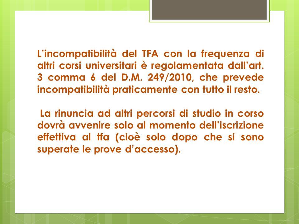 Lincompatibilità del TFA con la frequenza di altri corsi universitari è regolamentata dallart. 3 comma 6 del D.M. 249/2010, che prevede incompatibilit