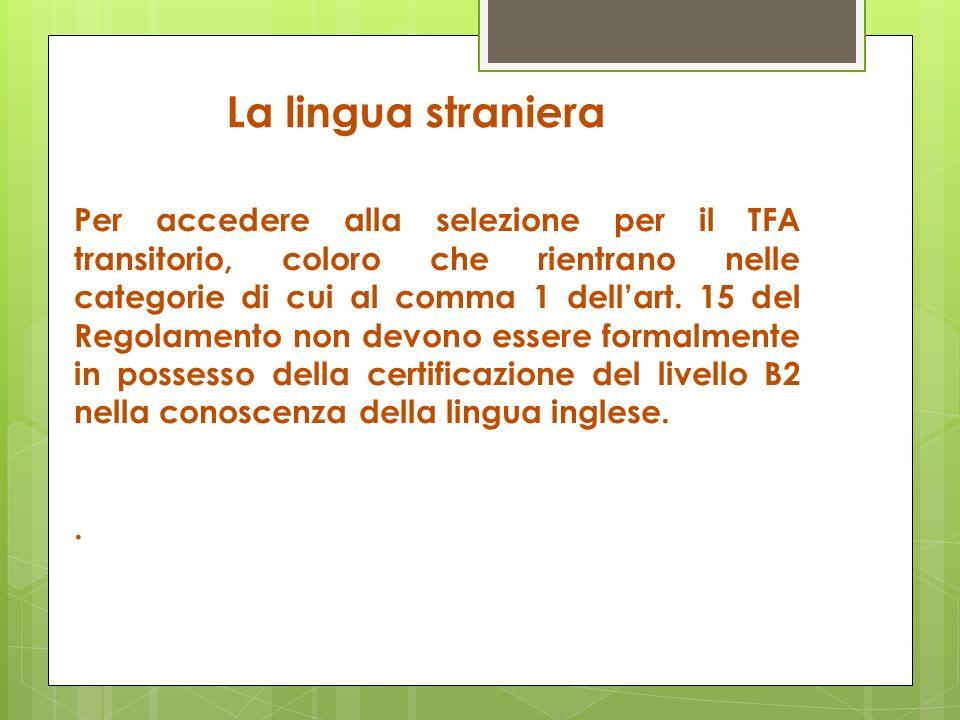Per accedere alla selezione per il TFA transitorio, coloro che rientrano nelle categorie di cui al comma 1 dellart. 15 del Regolamento non devono esse