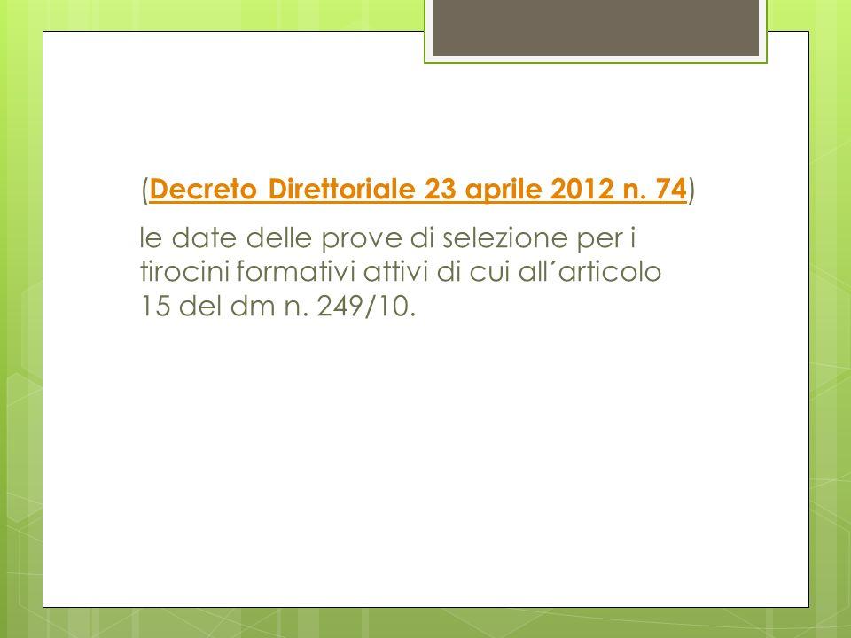 ( Decreto Direttoriale 23 aprile 2012 n. 74 ) Decreto Direttoriale 23 aprile 2012 n. 74 le date delle prove di selezione per i tirocini formativi atti