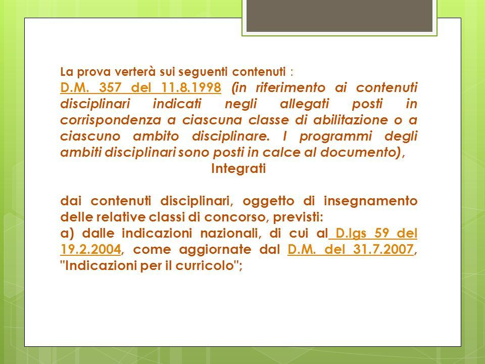 La prova verterà sui seguenti contenuti : D.M. 357 del 11.8.1998D.M. 357 del 11.8.1998 (in riferimento ai contenuti disciplinari indicati negli allega