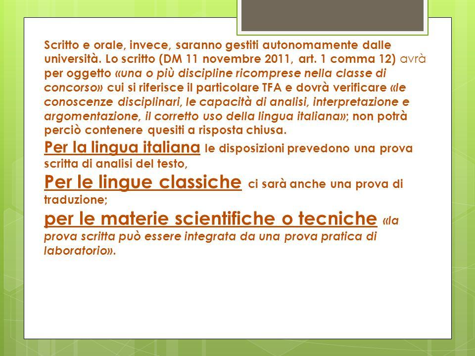 Scritto e orale, invece, saranno gestiti autonomamente dalle università. Lo scritto (DM 11 novembre 2011, art. 1 comma 12) avrà per oggetto «una o più