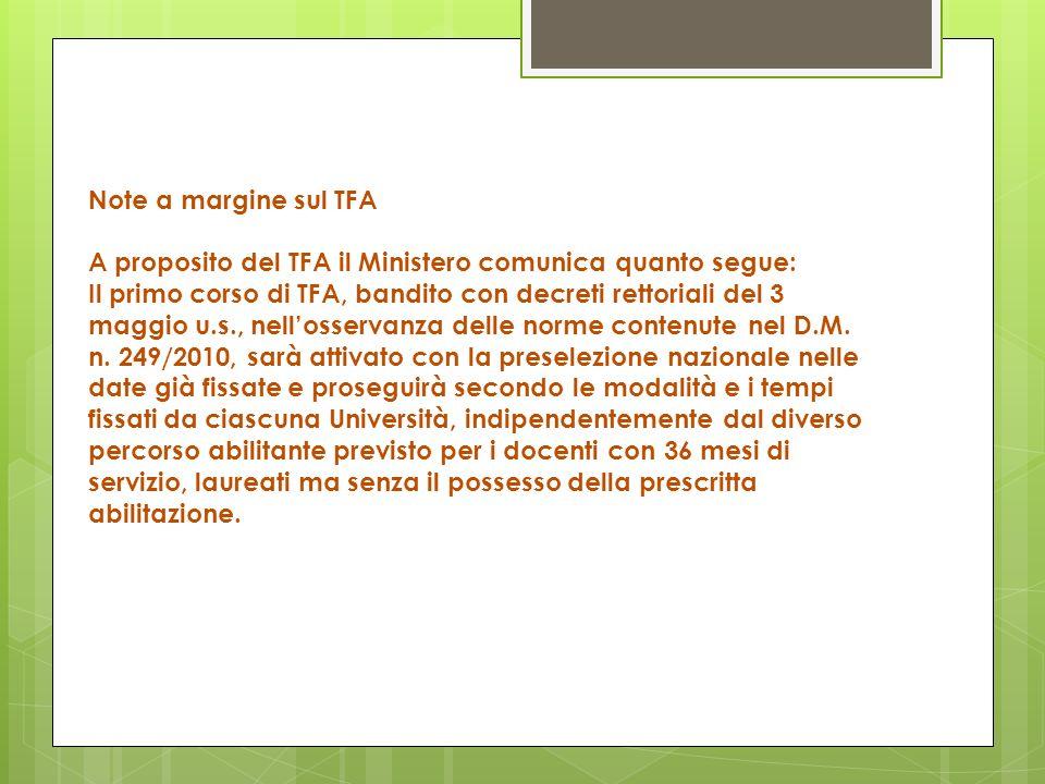 Note a margine sul TFA A proposito del TFA il Ministero comunica quanto segue: Il primo corso di TFA, bandito con decreti rettoriali del 3 maggio u.s.