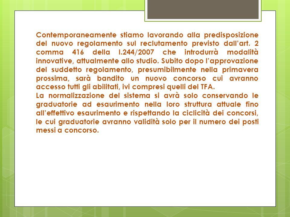 Contemporaneamente stiamo lavorando alla predisposizione del nuovo regolamento sul reclutamento previsto dallart. 2 comma 416 della l.244/2007 che int