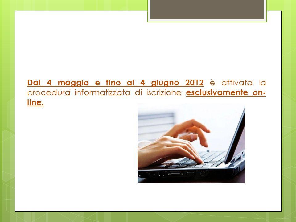Dal 4 maggio e fino al 4 giugno 2012 è attivata la procedura informatizzata di iscrizione esclusivamente on- line.