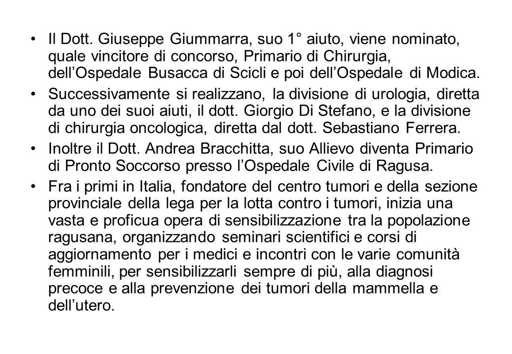 Il Dott. Giuseppe Giummarra, suo 1° aiuto, viene nominato, quale vincitore di concorso, Primario di Chirurgia, dellOspedale Busacca di Scicli e poi de