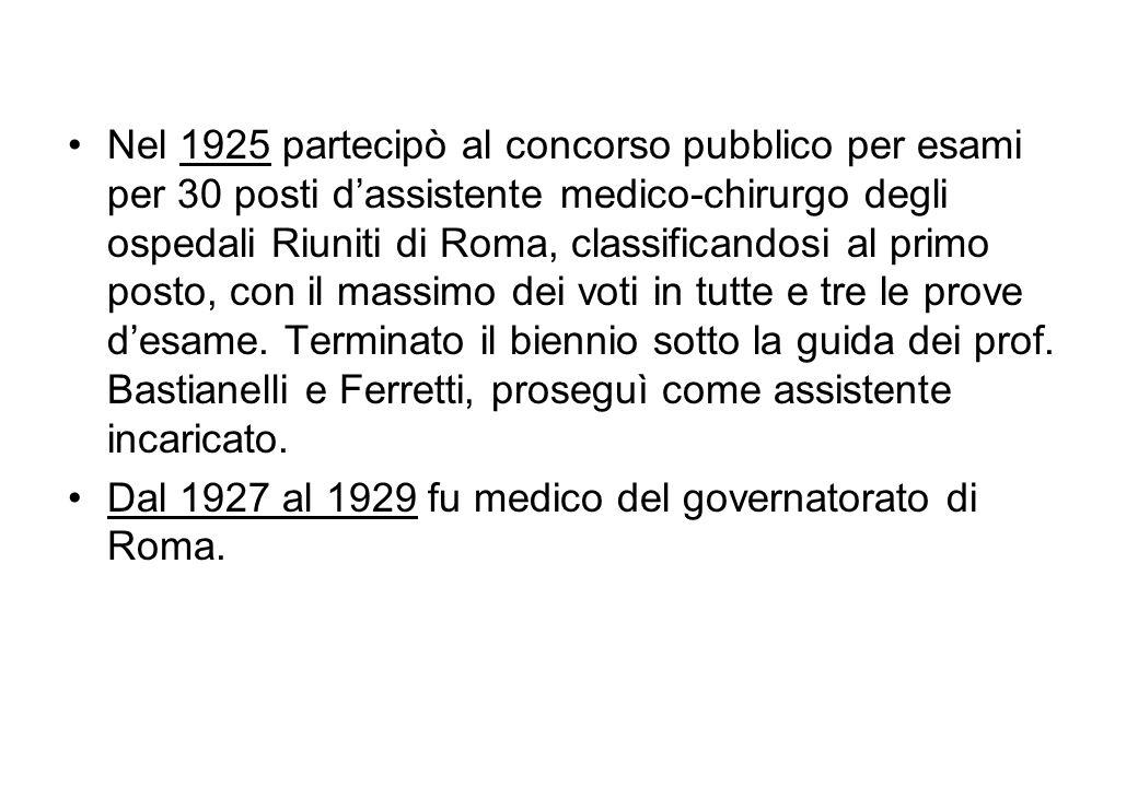 Nel 1925 partecipò al concorso pubblico per esami per 30 posti dassistente medico-chirurgo degli ospedali Riuniti di Roma, classificandosi al primo po