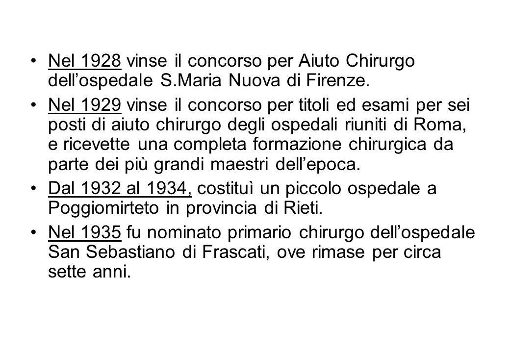 Nel 1928 vinse il concorso per Aiuto Chirurgo dellospedale S.Maria Nuova di Firenze. Nel 1929 vinse il concorso per titoli ed esami per sei posti di a