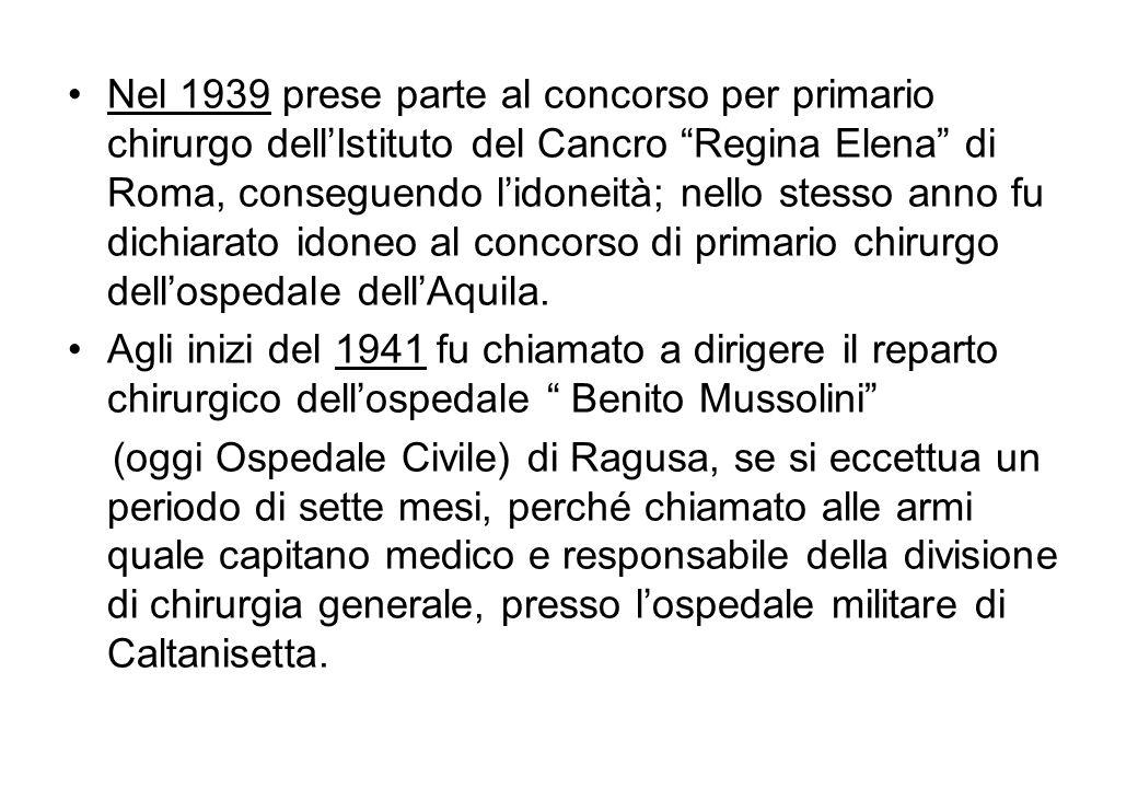 Nel 1939 prese parte al concorso per primario chirurgo dellIstituto del Cancro Regina Elena di Roma, conseguendo lidoneità; nello stesso anno fu dichi