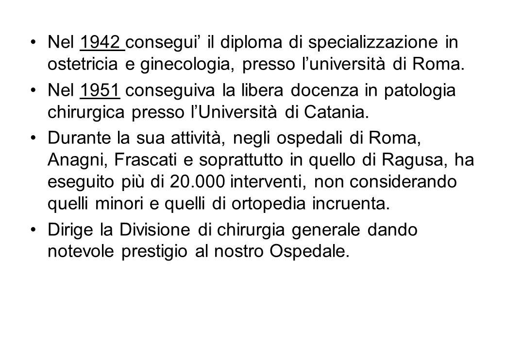 Nel 1942 consegui il diploma di specializzazione in ostetricia e ginecologia, presso luniversità di Roma. Nel 1951 conseguiva la libera docenza in pat