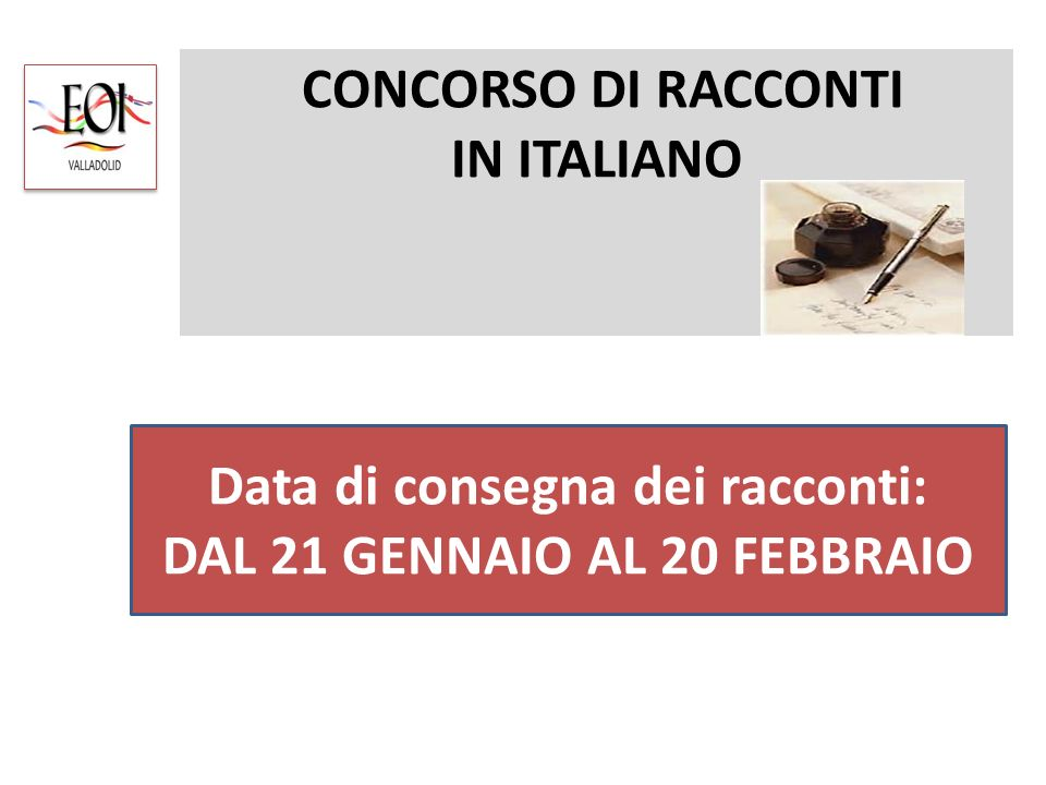Regolamento del concorso 1 - Il Dipartimento di Italiano della EOI di Valladolid si propone di indire un concorso di racconti in occasione delle giornate culturali che si terranno nei giorni 12 e 13 marzo 2014.