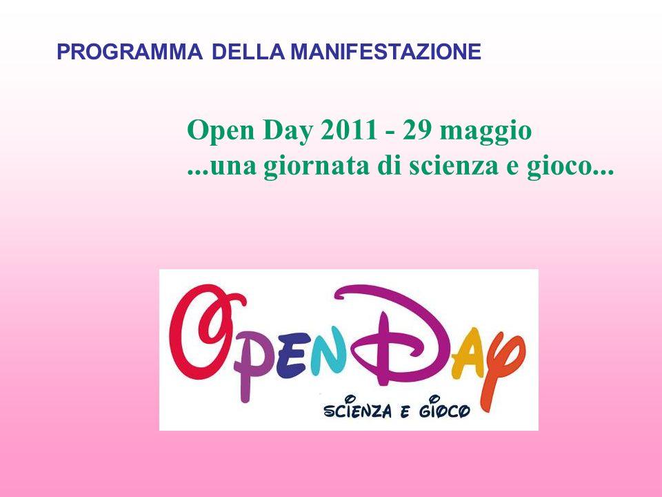 Open Day 2011 - 29 maggio...una giornata di scienza e gioco... PROGRAMMA DELLA MANIFESTAZIONE