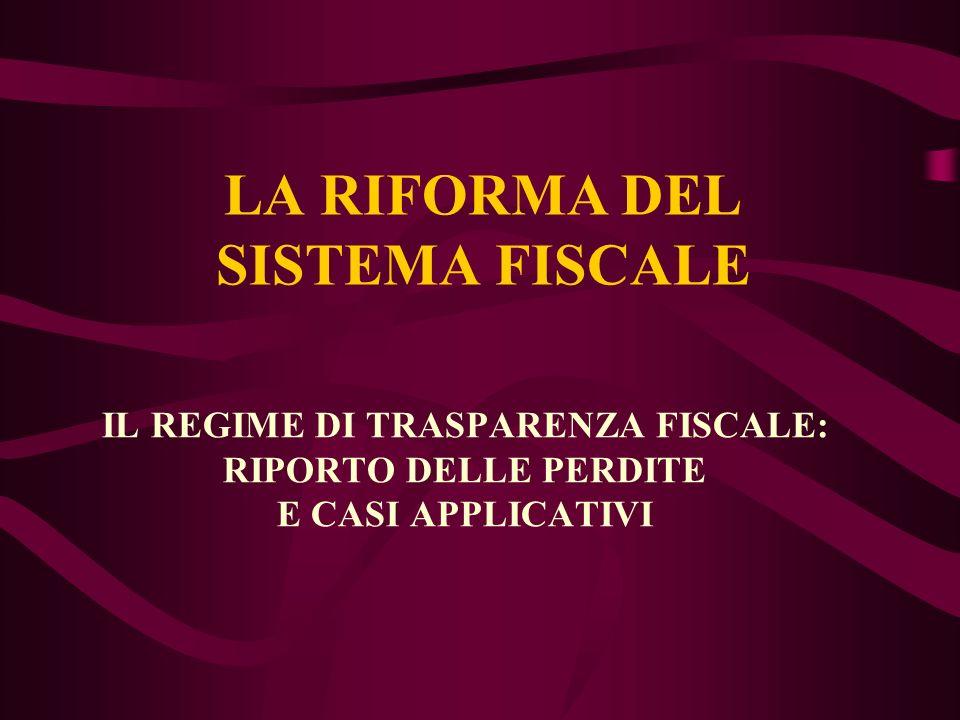 LA RIFORMA DEL SISTEMA FISCALE IL REGIME DI TRASPARENZA FISCALE: RIPORTO DELLE PERDITE E CASI APPLICATIVI