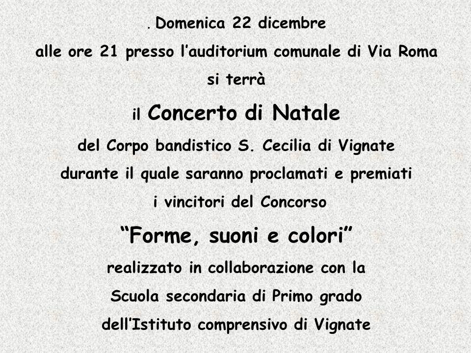 . Domenica 22 dicembre alle ore 21 presso lauditorium comunale di Via Roma si terrà il Concerto di Natale del Corpo bandistico S. Cecilia di Vignate d