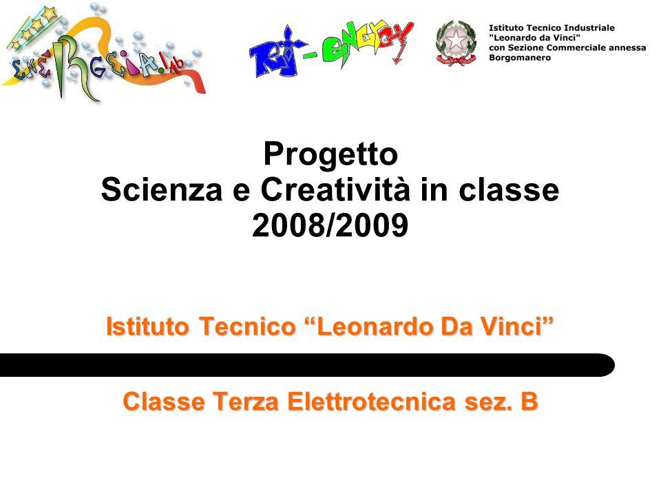 Progetto Scienza e Creatività in classe 2008/2009 Istituto Tecnico Leonardo Da Vinci Classe Terza Elettrotecnica sez. B