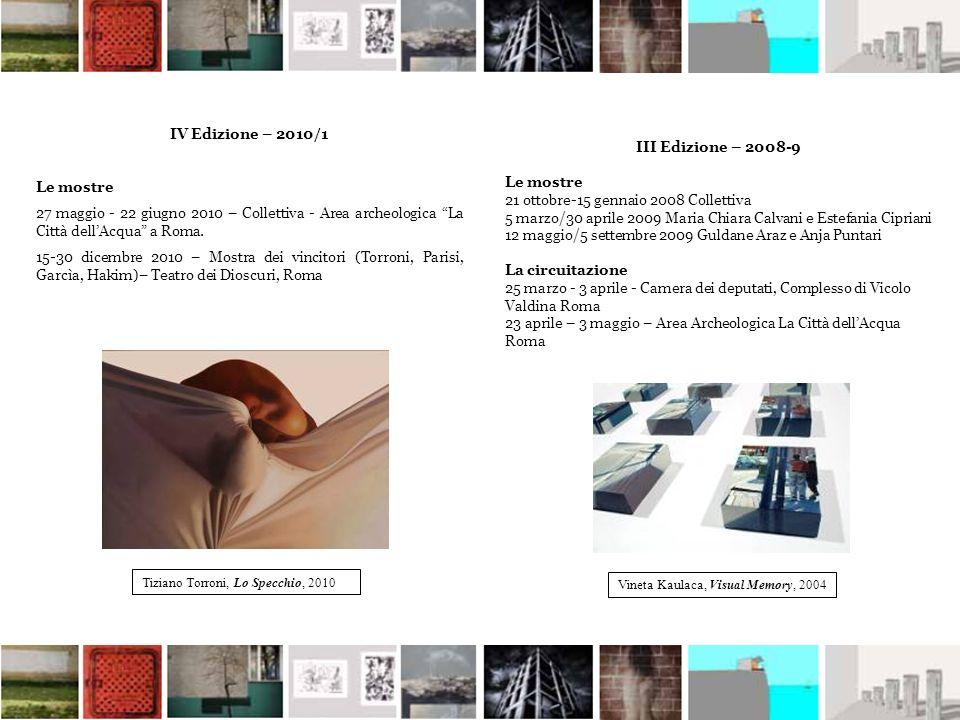IV Edizione – 2010/1 Le mostre 27 maggio - 22 giugno 2010 – Collettiva - Area archeologica La Città dellAcqua a Roma. 15-30 dicembre 2010 – Mostra dei