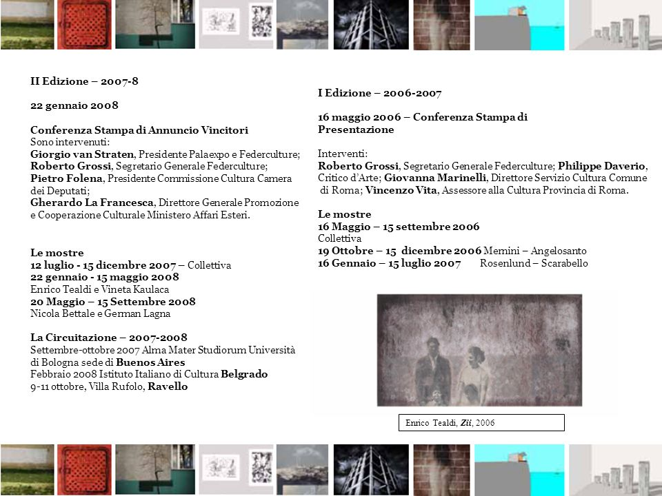 II Edizione – 2007-8 22 gennaio 2008 Conferenza Stampa di Annuncio Vincitori Sono intervenuti: Giorgio van Straten, Presidente Palaexpo e Federculture