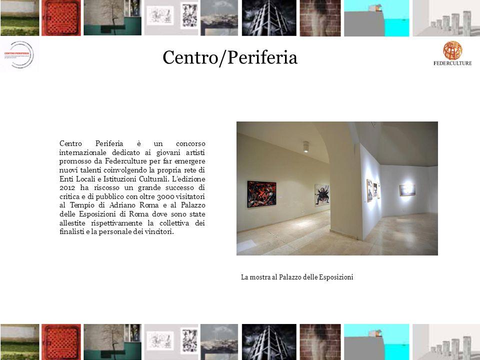 Centro/Periferia Centro Periferia è un concorso internazionale dedicato ai giovani artisti promosso da Federculture per far emergere nuovi talenti coi