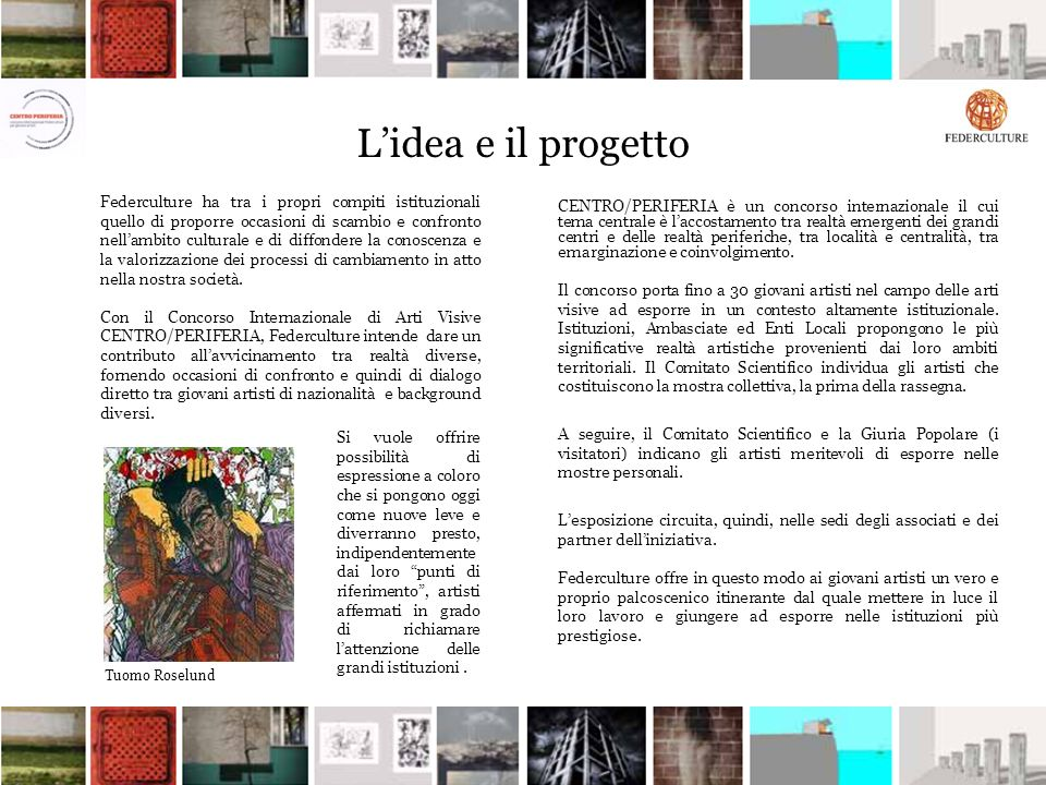 Lidea e il progetto Federculture ha tra i propri compiti istituzionali quello di proporre occasioni di scambio e confronto nellambito culturale e di d