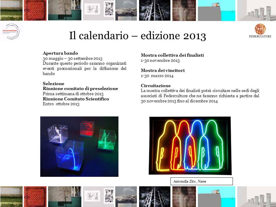 Il calendario – edizione 2013 Apertura bando 30 maggio – 30 settembre 2013 Durante questo periodo saranno organizzati eventi promozionali per la diffu
