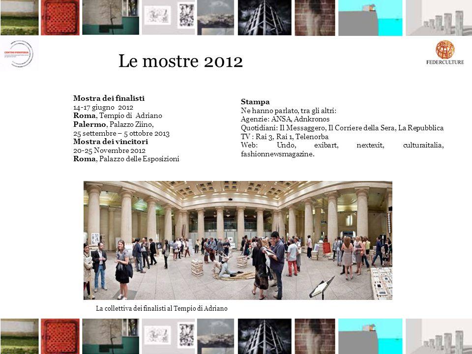 Le mostre 2012 Mostra dei finalisti 14-17 giugno 2012 Roma, Tempio di Adriano Palermo, Palazzo Ziino, 25 settembre – 5 ottobre 2013 Mostra dei vincito