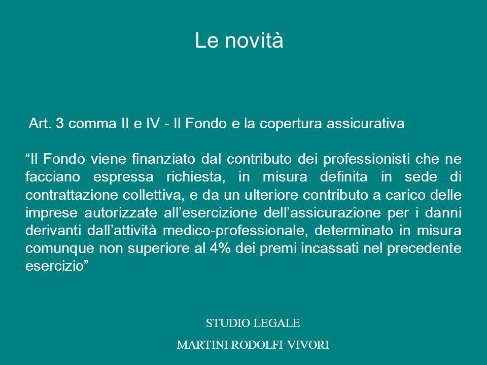 Art. 3 comma II e IV - Il Fondo e la copertura assicurativa Il Fondo viene finanziato dal contributo dei professionisti che ne facciano espressa richi