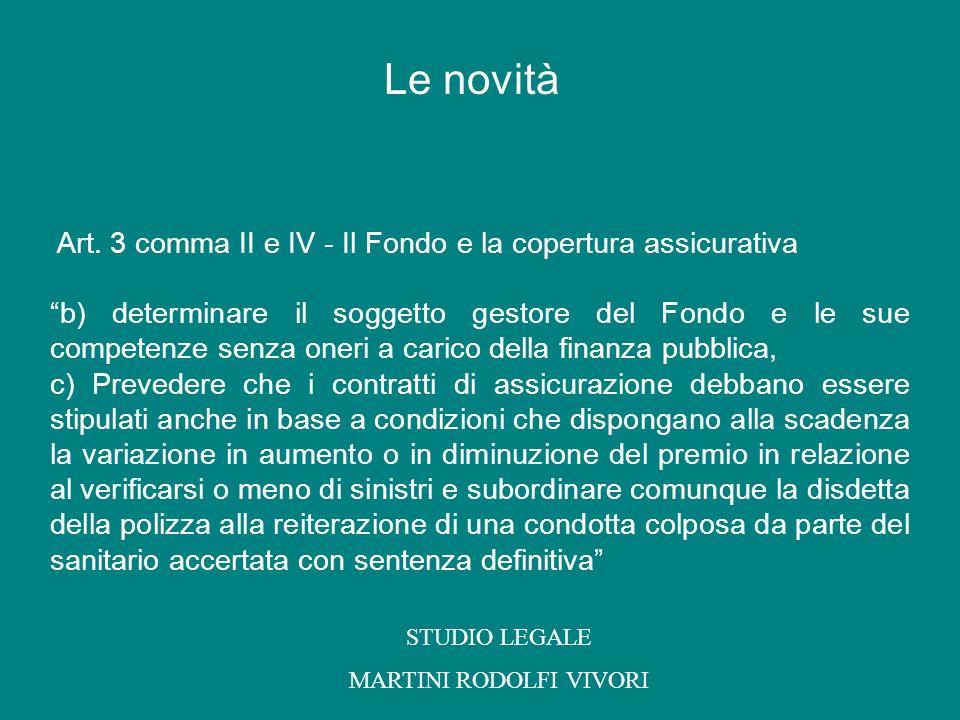 Art. 3 comma II e IV - Il Fondo e la copertura assicurativa b) determinare il soggetto gestore del Fondo e le sue competenze senza oneri a carico dell