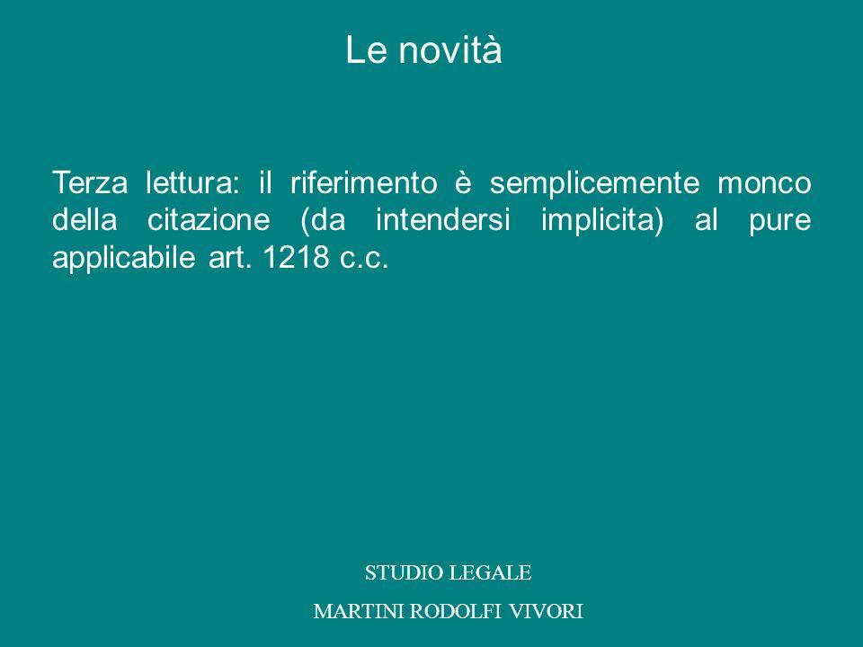 Terza lettura: il riferimento è semplicemente monco della citazione (da intendersi implicita) al pure applicabile art. 1218 c.c. STUDIO LEGALE MARTINI