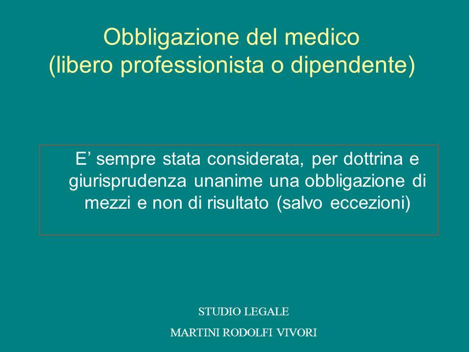 Obbligazione del medico (libero professionista o dipendente) E sempre stata considerata, per dottrina e giurisprudenza unanime una obbligazione di mez