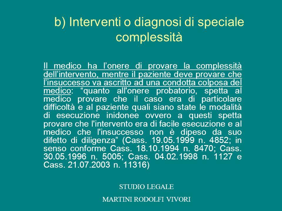 b) Interventi o diagnosi di speciale complessità Il medico ha lonere di provare la complessità dellintervento, mentre il paziente deve provare che lin