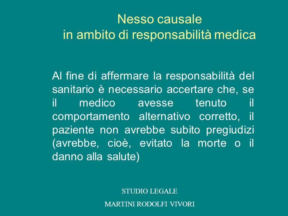 Nesso causale in ambito di responsabilità medica Al fine di affermare la responsabilità del sanitario è necessario accertare che, se il medico avesse