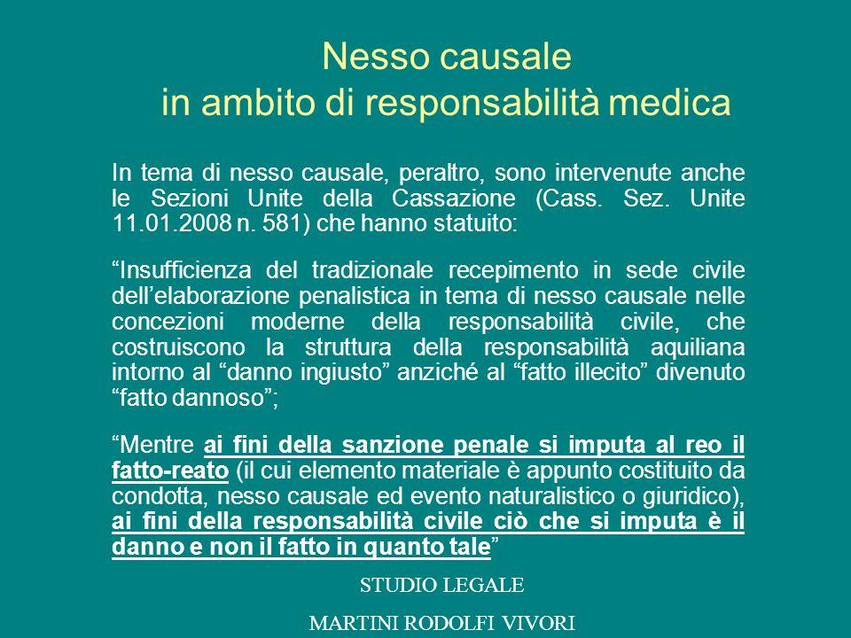In tema di nesso causale, peraltro, sono intervenute anche le Sezioni Unite della Cassazione (Cass. Sez. Unite 11.01.2008 n. 581) che hanno statuito: